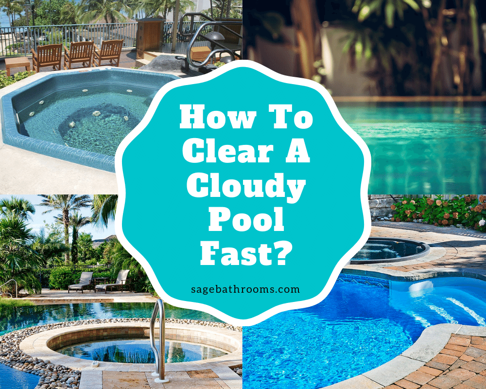 How To Clear A Cloudy Pool Fast For Beginners? | Sage Bathrooms