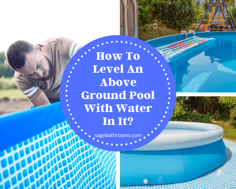 How To Level An Above Ground Pool With Water In It? | Sage Bathrooms