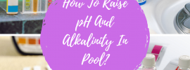 How To Raise pH And Alkalinity In Pool?