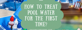How To Treat Pool Water For The First Time?